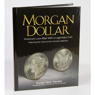"Morgan Dollar: America's Love Affair With a Legendary Coin by Michael ""Miles"" Standish"